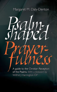 Psalm-Shaped Prayerfulness: A Guide to the Christian Reception of the Psalms - Margaret M. Daly-Denton