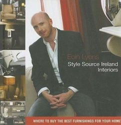Style Source Ireland: Interiors: Where to Buy the Best Furnishings for Your Home - Lyons, Eoin