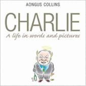 Charlie: A Life in Words and Pictures - Collins, Aongus