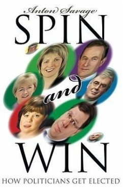 Spin and Win: How Irish Politicians Get Elected - Savage, Anton