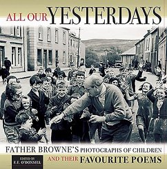 All Our Yesterdays: Father Browne's Photgraphs of Children and Their Favorite Poems - Browne, Frank