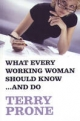 What Every Working Woman Should Know ...and Do - Terry Prone