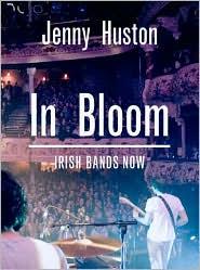 In Bloom: Irish Bands Now - Jenny Huston