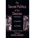 The Secret Politics of Our Desires - Ashis Nandy
