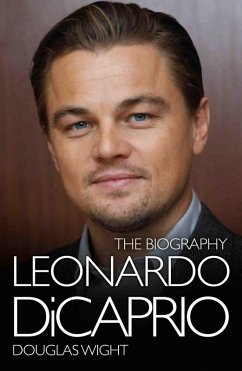 Leonardo DiCaprio - The Biography (eBook, ePUB) - Douglas Wight
