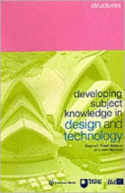Developing Subject Knowledge in Design and Technology: Structures - Gwyneth Owen-Jackson, John Myerson