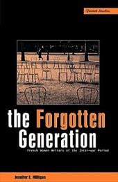 The Forgotten Generation: French Women Writers of the Inter-War Period - Milligan, Jennifer