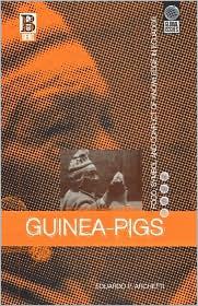 Guinea Pigs: Food, Symbol and Conflict of Knowledge in Ecuador - Eduardo P. Archetti, Valentina Napolitano (Translator)