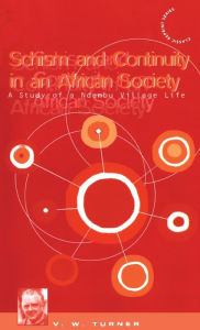 Schism and Continuity in an African Society: A Study of Ndembu Village Life - Victor Turner