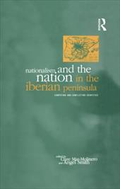 Nationalism and the Nation in the Iberian Peninsula: Competing and Conflicting Identities - Smith, Angel / Mar-Molinero, Clare