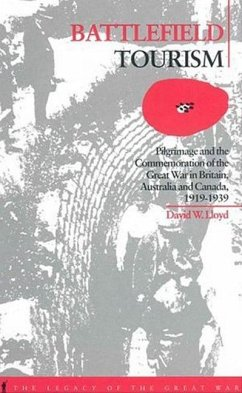 Battlefield Tourism: Pilgrimage and the Commemoration of the Great War in Britain, Australia and Canada, 1919-1939 - Lloyd, David William