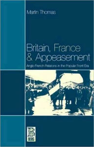 Britain, France and Appeasement: Anglo-French Relations in the Popular Front Era - Bruce Kapferer