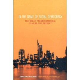 In The Name Of Social Democracy: The Great Transformation From 1945 To The Present - Gerrassimos Moschonas
