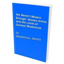 We Weren't Modern Enough - Marsha Meskimmon