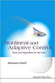 Nonlinear and Adaptive Control: Tools and Algorithms for the User - Alessandro Astolfi (Editor)