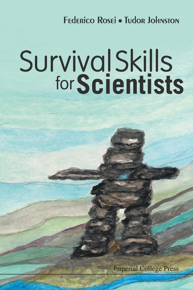 Survival Skills for Scientists als Buch von Federico Rosei, Tudor Johnston - Federico Rosei, Tudor Johnston