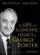 The Life and Scientific Legacy of George Porter