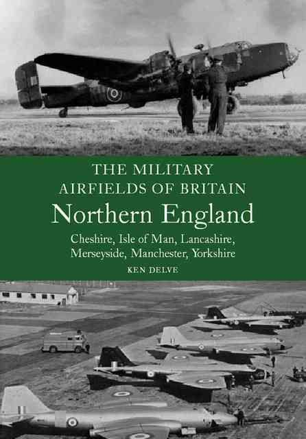 The Military Airfields of Britain Northern England