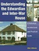 Understanding the Edwardian and Inter-War House: A Historical, Architectural and Practical Guide