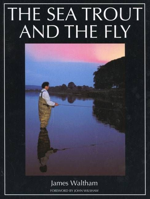 The Sea Trout and the Fly - James Waltham