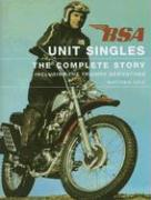 BSA Unit Singles: The Complete Story Including the Triumph Derivatives