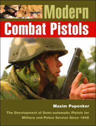 Modern Combat Pistols: The Development of Semi-automatic Pistols for Military and Police Service Since 1945 - Anthony G. Williams