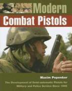 Modern Combat Pistols: The Development of Semi-Automatic Pistols for Military and Police Service Since 1945