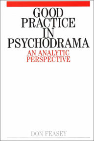 Good Practice in Psychodrama: An Analytic Perspective - Don Feasey