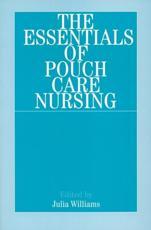 The Essentials of Pouch Care Nursing - Julia Williams (editor)