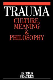 Trauma: Culture, Meaning and Philosophy - Patrick Bracken