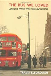 The Bus We Loved: London's Affair with the Routemaster - Elborough, Travis