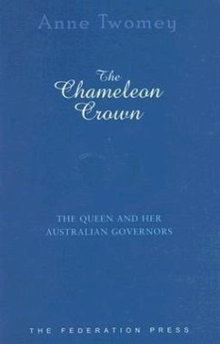 The Chameleon Crown: The Queen and Her Australian Governors - Twomey, Anne