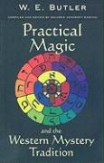 Practical Magic and the Western Mystery Tradition: A Collection of Previously Unpublished Works Spanning the Magical Career of W.E.Butler