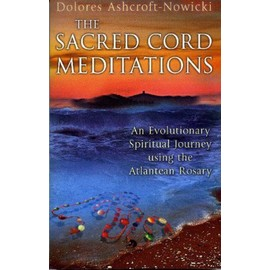 The Sacred Cord Meditations: An Evolutionary Spiritual Journey Using The Atlantean Rosary - Dolores Ashcroft Nowicki