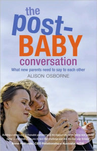 The Post-Baby Conversation: What New Parents Need to Say to Each Other - Alison Osborne
