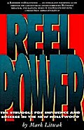 Reel Power: The Struggle for Influence and Success in the New Hollywood - Mark Litwak