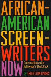 African-American Screenwriters Now: Conversations with Hollywood's Black Pack - Harris, Erich Leon