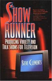 Show Runner: Producing Variety and Talk Shows for Television - Clements, Steve