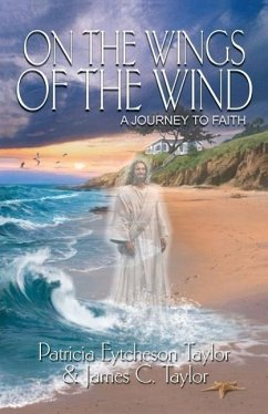 On the Wings of the Wind: A Journey to Faith - Taylor, Patricia Eytcheson Taylor, James C.