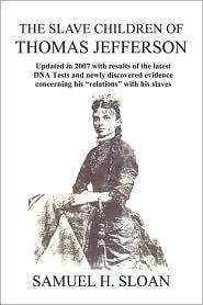 The Slave Children Of Thomas Jefferson - Samuel H. Sloan, Sam Sloan