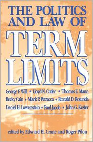 The Politics and Law of Term Limits - Roger Pilon, Edward H. Crane