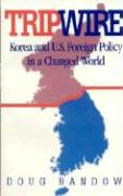 Tripwire: Korea and U.S. Foreign Policy in a Changed World