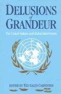 Delusions of Grandeur: The United Nations and Global Intervention