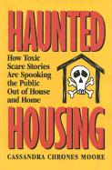 Haunted Housing: How Toxic Scare Stories Are Spooking the Public Out of House and Home