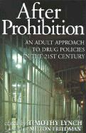 After Prohibition: An Adult Approach to Drug Policies in the 21st Century