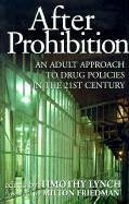 After Prohibition: An Adult Approach to Drug Policies in the 21st Century - Friedman, Milton