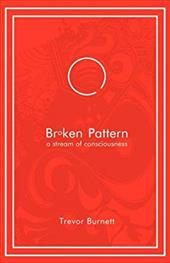 Broken Pattern - A Stream of Consciousness - Burnett, Trevor