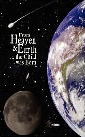 From Heaven & Earth. The Child Was Born - N J Hux