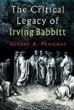 The Critical Legacy of Irving Babbitt - Panichas, George A.