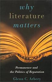 Why Literature Matters: Permanence and the Politics of Reputation - Arbery, Glenn C.